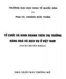 Ebook Tổ chức và kinh doanh trên thị trường hàng hóa và dịch vụ ở Việt Nam (sách chuyên khảo): Phần 1