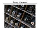 Today: Cameras