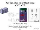 Bài giảng Xây dựng bản vẽ kỹ thuật về CATIA V5 - TS. Trương Đức Phức