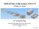 Bài giảng Thiết kế bản vẽ lắp trong CATIA V5 - TS. Trương Đức Phức
