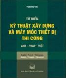 Ebook Từ điển kỹ thuật xây dựng và máy móc thiết bị thi công Anh-Pháp-Việt: Phần 2
