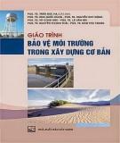 Giáo trình Bảo vệ môi trường trong xây dựng cơ bản: Phần 1