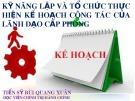 Bài giảng Kỹ năng lập và tổ chức thực hiện kế hoạch công tác của lãnh đạo cấp phòng - TS. Bùi Quang Xuân