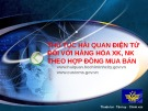 Bài giảng Thủ tục hải quan điện tử đối với hàng hóa XK, NK theo hợp đồng mua bán