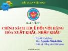 Bài giảng Chính sách thuế đối với hàng hóa xuất khẩu, nhập khẩu - Nguyễn Mạnh Hảo
