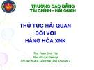 Bài giảng Thủ tục hải quan đối với hàng hóa XNK - ThS. Phan Bình Tuy