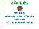 Bài giảng Giới thiệu danh mục hàng hóa XNK Việt Nam và các loại biểu thuế