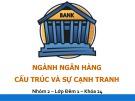 Bài thuyết trình: Ngành ngân hàng - Cấu trúc và sự cạnh tranh