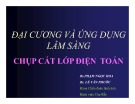 Bài giảng Đại cương và ứng dụng lâm sàng chụp cắt lớp điện toán - BS. Phạm Ngọc Hoa, BS. Lê Văn Phước