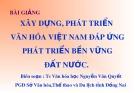 Bài giảng Xây dựng, phát triển văn hóa Việt Nam đáp ứng phát triển bền vững đất nước - TS. Nguyễn Văn Quyết