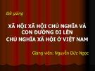 Bài giảng Xã hội xã hội chủ nghĩa và con đường đi lên chủ nghĩa xã hội ở Việt Nam - Nguyễn Đức Ngọc