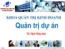 Bài giảng Quản trị dự án: Chương 6 - TS. Trịnh Thùy Anh