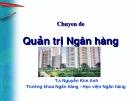 Bài giảng Chuyên đề Quản trị ngân hàng - TS. Nguyễn Kim Anh