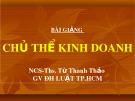 Bài giảng Chủ thể kinh doanh: Chương 2 - NCS.ThS. Từ Thanh Thảo