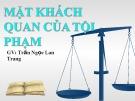 Bài giảng Mặt khách quan của tội phạm - GV. Trần Ngọc Lan Trang