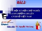 Bài giảng Bài 2: Xã hội xã hội chủ nghĩa và con đường đi lên CNXH ở Việt Nam - TS. Nguyễn Văn Long