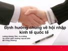 Bài giảng Định hướng chung về hội nhập kinh tế quốc tế - Lương Hoàng Thái