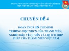 Báo cáo Chuyên đề 4: Đoàn TNCS Hồ Chí Minh trường học XHCN của thanh niên, người bảo vệ quyền và lợi ích hợp pháp của thanh niên Việt Nam