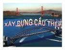Bài giảng Xây dựng cầu - Chương 10: Xây dựng cầu thép