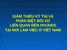 Bài giảng Giảm thiểu kỳ thị và phân biệt đối xử liên quan đến HIV/AIDS tại nơi làm việc ở Việt Nam
