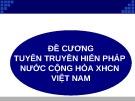 Bài giảng Đề cương tuyên truyền hiến pháp nước cộng hòa XHCN Việt Nam