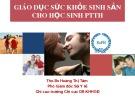 Bài giảng Giáo dục sức khỏe sinh sản cho học sinh PTTH - ThS.BS Hoàng Thị Tâm
