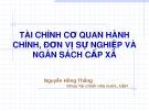 Bài giảng Tài chính cơ quan hành chính, đơn vị sự nghiệp và ngân sách cấp xã - Nguyễn Hồng Thắng