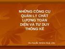 Bài giảng Những công cụ quản lý chất lượng toàn diện và tư duy thống kê - ThS. Nguyễn Thị Bích Thuỷ