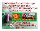 Báo cáo Đổi mới công tác đào tạo giáo viên tiểu học theo mô hình trường học mới tại Việt Nam (VNEN) - ThS. Huỳnh Thái Lộc