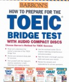 Ebook How to prepare for the TOEIC bridge test with audio compact discs: Part 1