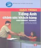 Giáo trình Tiếng Anh chăm sóc khách hàng - Customers' services (dùng trong các trường trung học chuyên nghiệp): Phần 1
