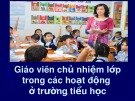 Bài giảng Giáo viên chủ nhiệm lớp trong các hoạt động ở trường tiểu học