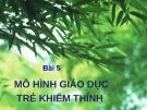 Bài giảng Giáo dục học khiếm thính: Bài 5 - GV. Nguyễn Thị Chung