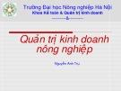 Bài giảng Quản trị kinh doanh nông nghiệp - Nguyễn Anh Trụ