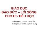 Bài giảng Giáo dục đạo đức – lối sống cho HS tiểu học - TS. Lưu Thu Thủy, TS. Lê Thị Kim Dung