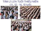 Bài giảng Tâm lí lứa tuổi thiếu niên (11, 12 - 14, 15 tuổi)