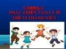 Bài giảng Tập huấn Tư vấn học đường: Chương 1 - Phát triển tâm lý ở trẻ vị thành niên