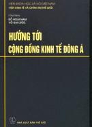 Ebook Hướng tới cộng đồng kinh tế Đông Á: Phần 1
