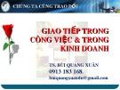 Bài giảng Giao tiếp trong công việc & trong kinh doanh - TS. Bùi Quang Xuân