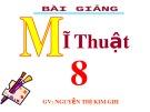 Bài giảng Mỹ thuật 8: Bài 23 - GV. Nguyễn Thị Kim Ghi