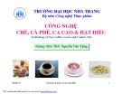 Bài giảng Công nghệ chè, cà phê, ca cao và hạt điều: Bài giới thiệu - ThS. Nguyễn Văn Tặng