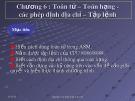 Bài giảng Chương 6: Toán tử - Toán hạng - Các phép định địa chỉ - Tập lệnh