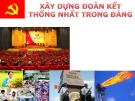 Bài giảng Lý luận và nghiệp vụ công tác Đảng - Bài 6: Xây dựng đoàn kết thống nhất trong Đảng