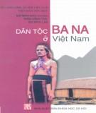 Ebook Dân tộc Ba Na ở Việt Nam: Phần 1