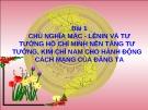 Bài giảng Bài 1: Chủ nghĩa Mác - Lênin và tư tưởng Hồ Chí Minh nền tảng tư tưởng, kim chỉ nam cho hành động cách mạng của Đảng ta