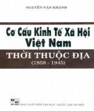 Ebook Cơ cấu kinh tế xã hội Việt Nam thời thuộc địa (1858-1945): Phần 1