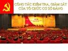 Bài giảng Lý luận và nghiệp vụ công tác Đảng - Bài 12: Công tác kiểm tra, giám sát của tổ chức cơ sở Đảng