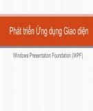 Bài giảng Phát triển ứng dụng giao diện - Windows Presentation Foundation (WPF)