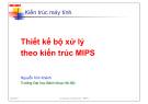 Bài giảng Kiến trúc máy tính: Thiết kế bộ xử lý theo kiến trúc MIPS - Nguyễn Kim Khánh