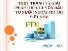 Bài thuyết trình: Thực trạng và giải pháp thu hút vốn đầu tư nước ngoài FDI tại Việt Nam